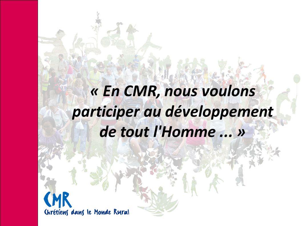 « En CMR, nous voulons participer au développement de tout l Homme... »