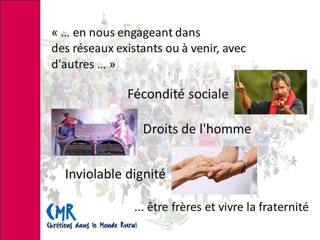 « … en nous engageant dans des réseaux existants ou à venir, avec d autres … » Fécondité sociale Droits de l homme...