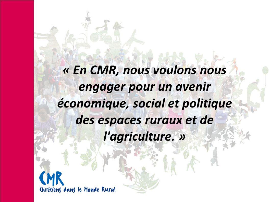 « En CMR, nous voulons nous engager pour un avenir économique, social et politique des espaces ruraux et de l agriculture.