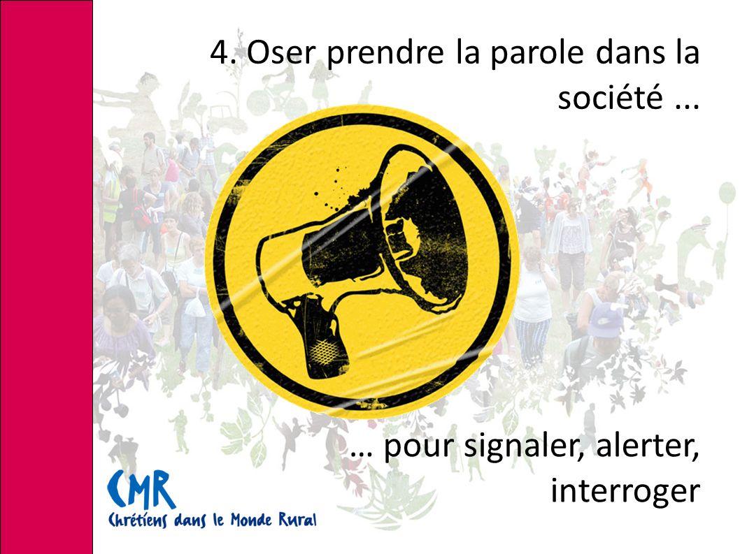 4. Oser prendre la parole dans la société... … pour signaler, alerter, interroger