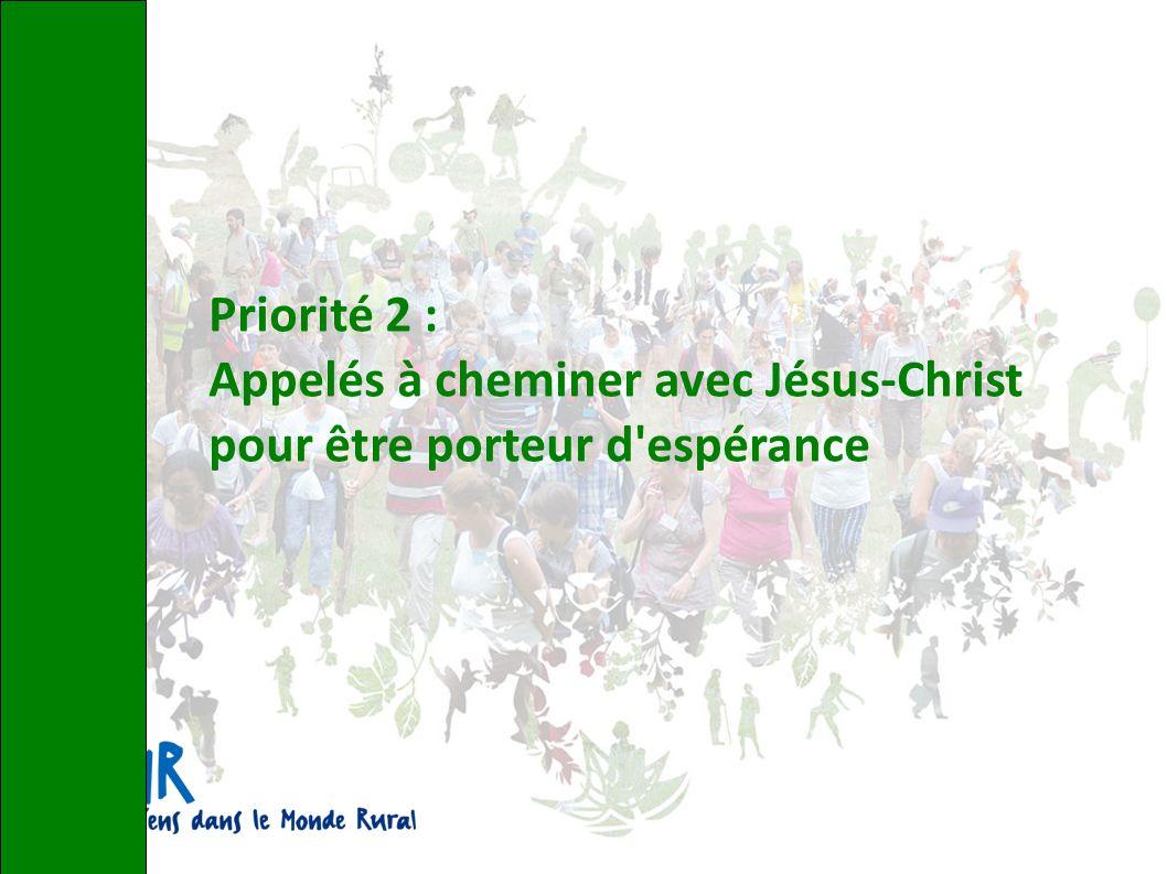 Priorité 2 : Appelés à cheminer avec Jésus-Christ pour être porteur d espérance