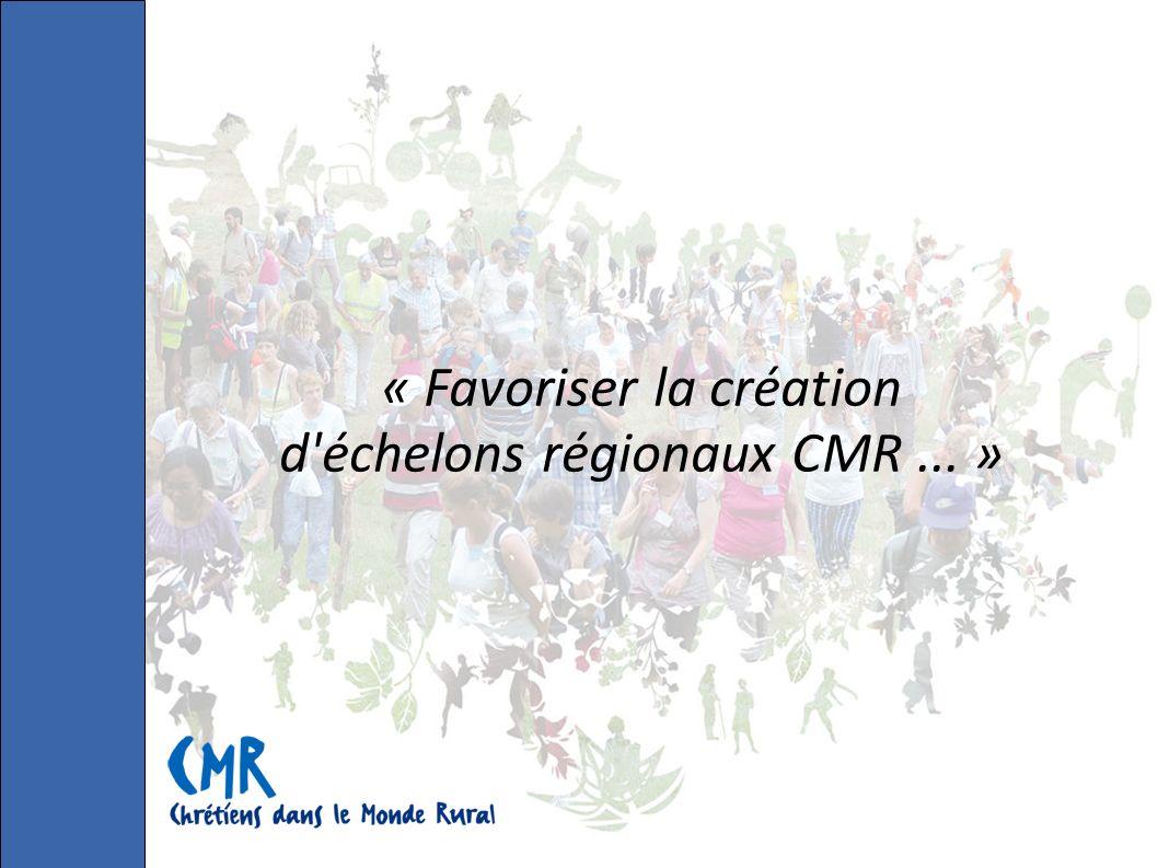 « Favoriser la création d échelons régionaux CMR... »