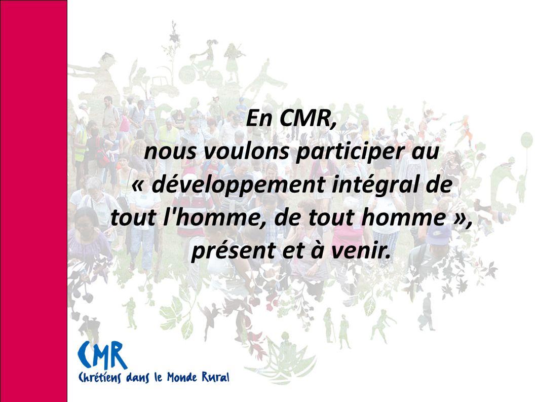En CMR, nous voulons participer au « développement intégral de tout l homme, de tout homme », présent et à venir.