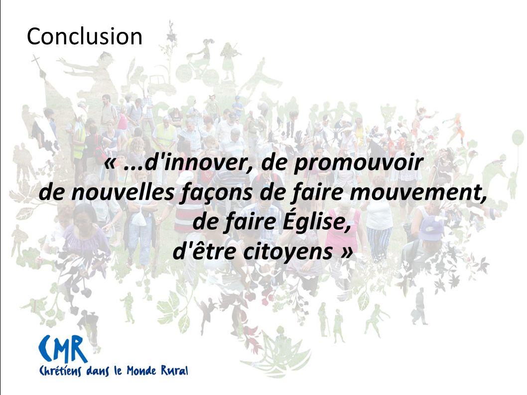 «...d innover, de promouvoir de nouvelles façons de faire mouvement, de faire Église, d être citoyens » Conclusion