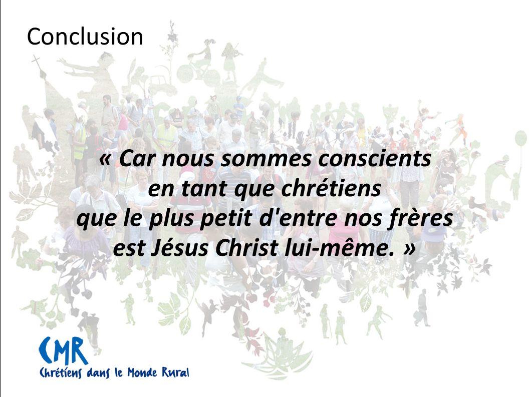« Car nous sommes conscients en tant que chrétiens que le plus petit d entre nos frères est Jésus Christ lui-même.