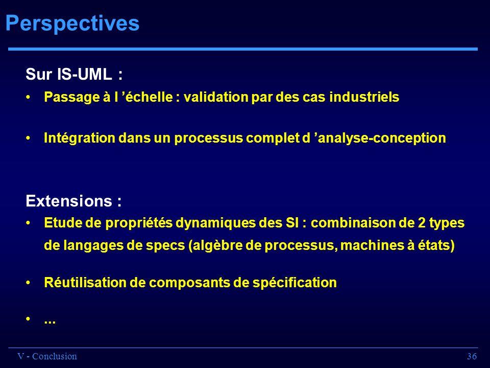 36 Perspectives Sur IS-UML : Passage à l échelle : validation par des cas industriels Intégration dans un processus complet d analyse-conception Exten