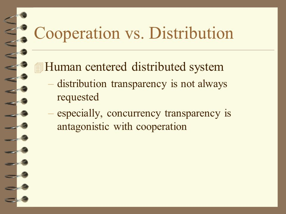 Cooperation vs. Distribution 4 Human centered distributed system –distribution transparency is not always requested –especially, concurrency transpare