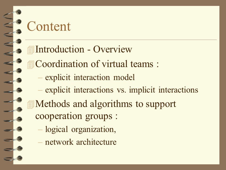 Content 4 Introduction - Overview 4 Coordination of virtual teams : –explicit interaction model –explicit interactions vs.