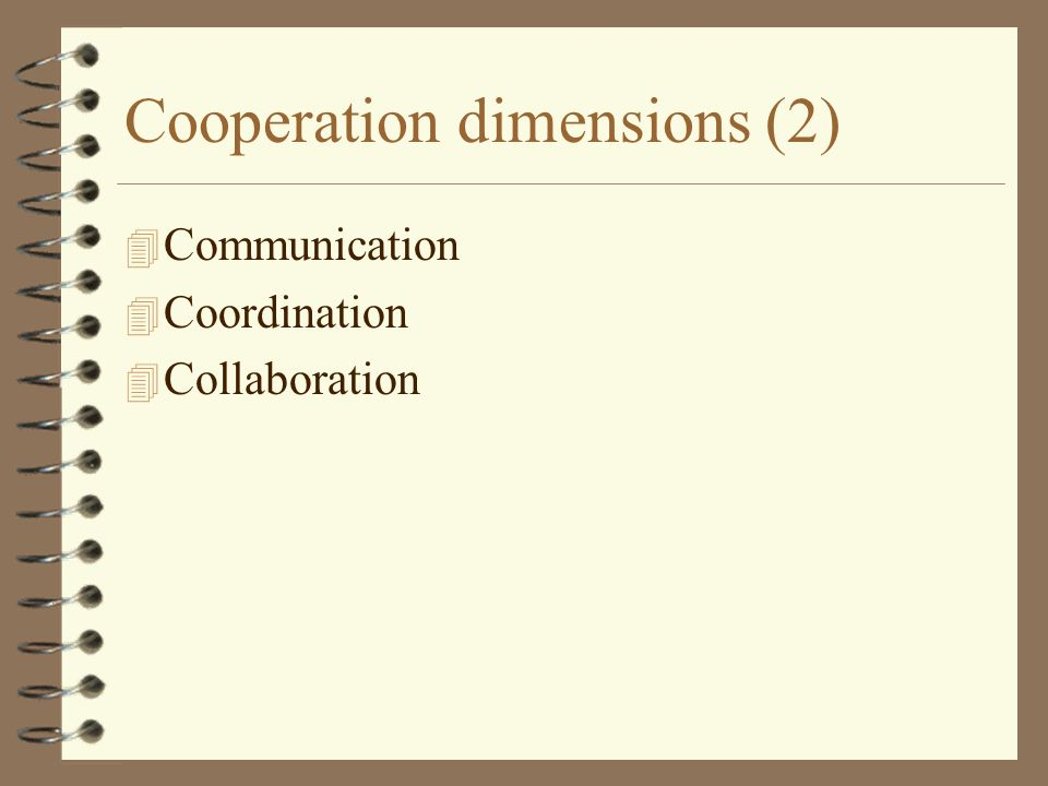 Cooperation dimensions (2) 4 Communication 4 Coordination 4 Collaboration