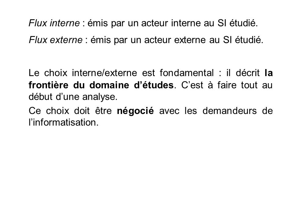 Flux interne : émis par un acteur interne au SI étudié. Flux externe : émis par un acteur externe au SI étudié. Le choix interne/externe est fondament