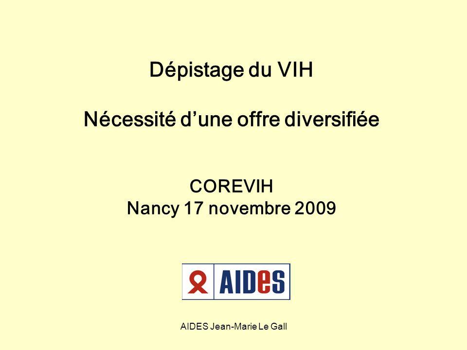 AIDES Jean-Marie Le Gall Dépistage du VIH Nécessité dune offre diversifiée COREVIH Nancy 17 novembre 2009