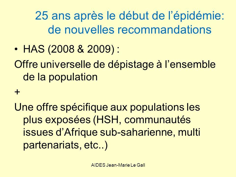 25 ans après le début de lépidémie: de nouvelles recommandations HAS (2008 & 2009) : Offre universelle de dépistage à lensemble de la population + Une