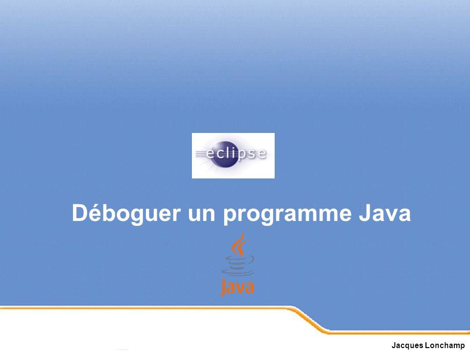 Page 1 Déboguer un programme Java Jacques Lonchamp