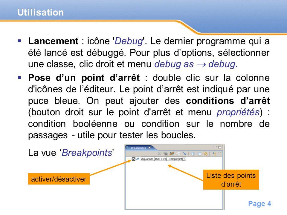Page 5 Exécution pas à pas : quand lapplication est en pause (à un point d arrêt ou par arrêt manuel) on peut lexécuter pas à pas en utilisant les icônes de la vue Debug .
