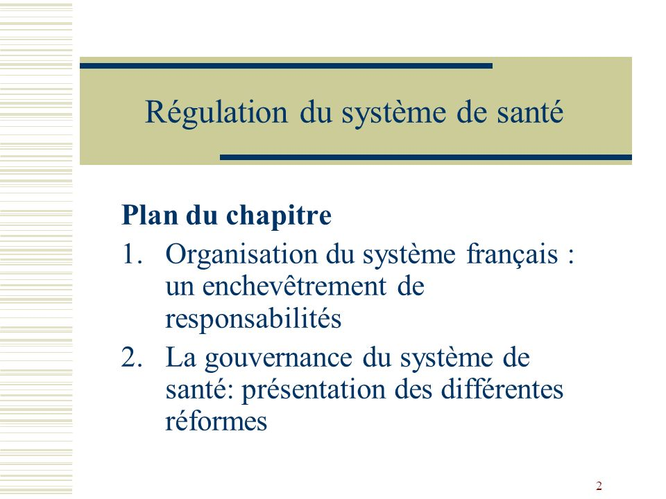 2 Plan du chapitre 1.Organisation du système français : un enchevêtrement de responsabilités 2.La gouvernance du système de santé: présentation des di