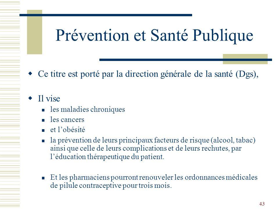 43 Prévention et Santé Publique Ce titre est porté par la direction générale de la santé (Dgs), Il vise les maladies chroniques les cancers et lobésit