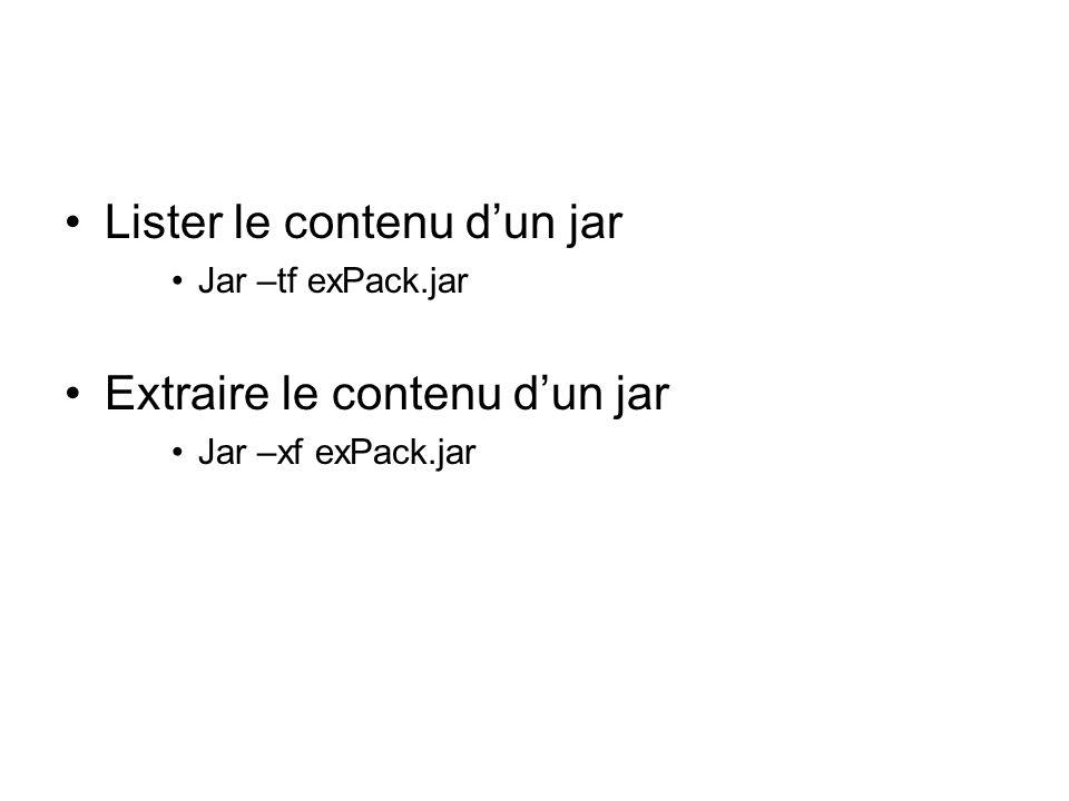 Lister le contenu dun jar Jar –tf exPack.jar Extraire le contenu dun jar Jar –xf exPack.jar