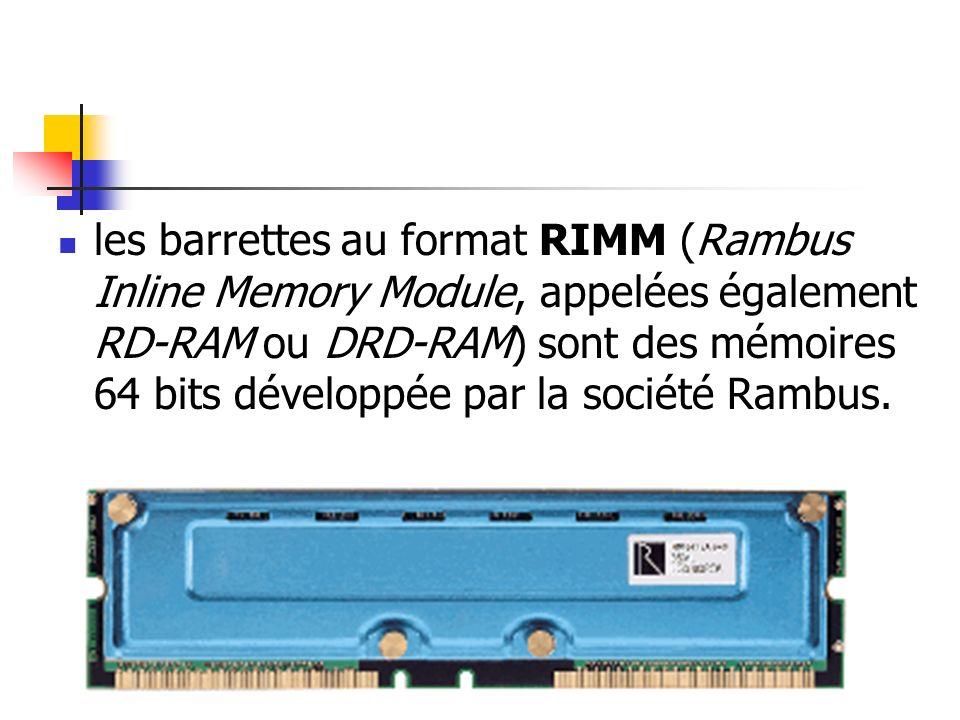 les barrettes au format RIMM (Rambus Inline Memory Module, appelées également RD-RAM ou DRD-RAM) sont des mémoires 64 bits développée par la société R