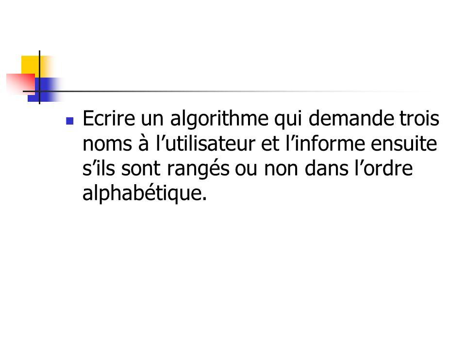 Ecrire un algorithme qui demande trois noms à lutilisateur et linforme ensuite sils sont rangés ou non dans lordre alphabétique.