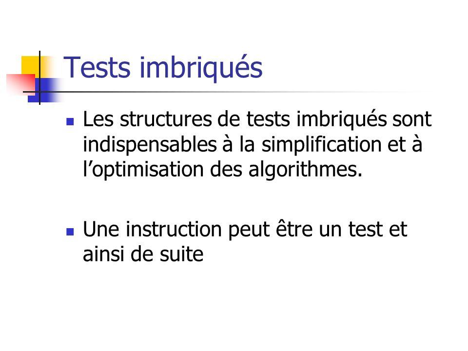 Tests imbriqués Les structures de tests imbriqués sont indispensables à la simplification et à loptimisation des algorithmes. Une instruction peut êtr