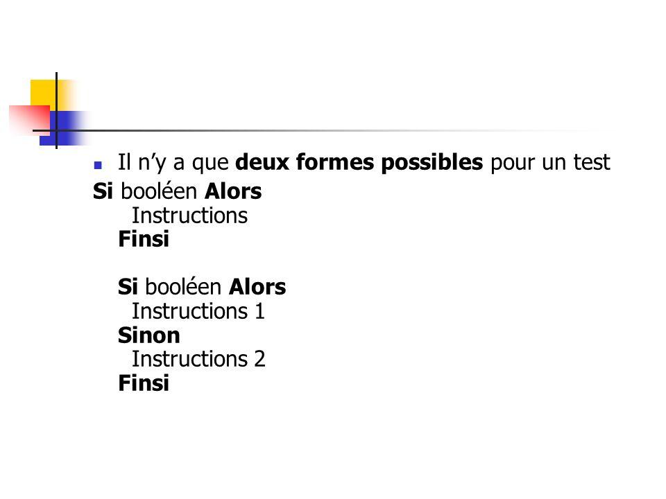 Il ny a que deux formes possibles pour un test Si booléen Alors Instructions Finsi Si booléen Alors Instructions 1 Sinon Instructions 2 Finsi