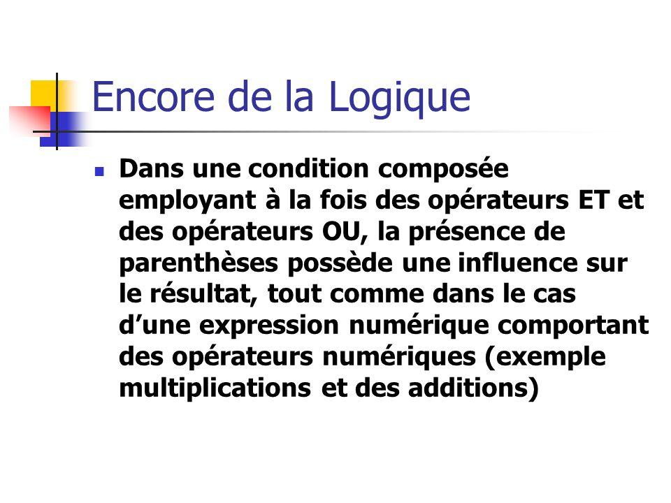 Encore de la Logique Dans une condition composée employant à la fois des opérateurs ET et des opérateurs OU, la présence de parenthèses possède une in