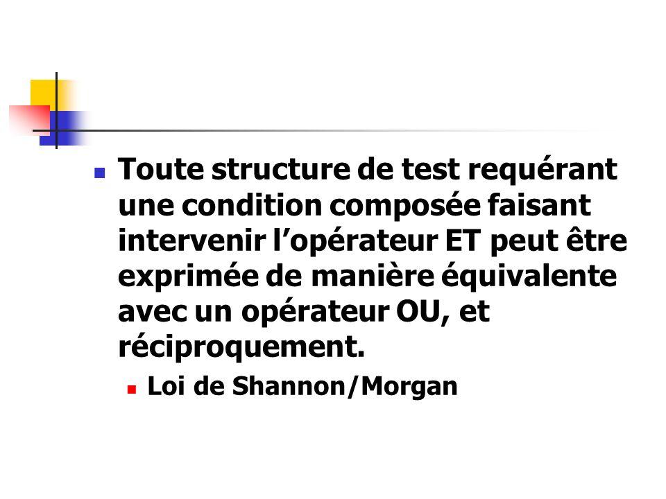Toute structure de test requérant une condition composée faisant intervenir lopérateur ET peut être exprimée de manière équivalente avec un opérateur