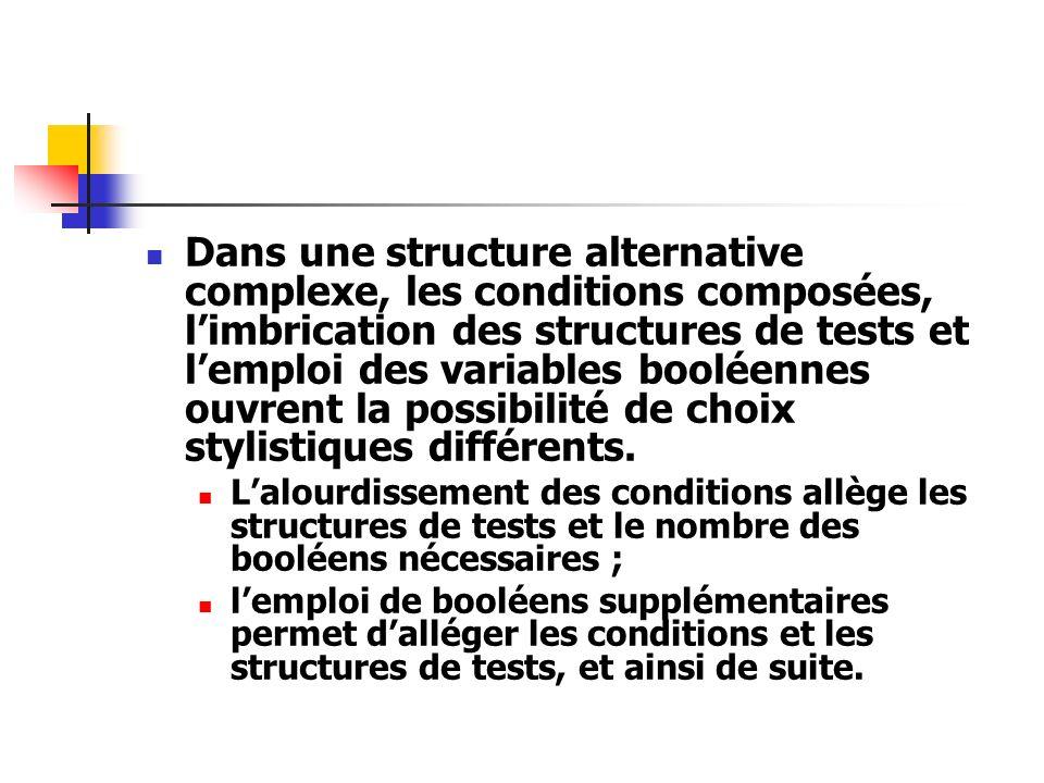 Dans une structure alternative complexe, les conditions composées, limbrication des structures de tests et lemploi des variables booléennes ouvrent la