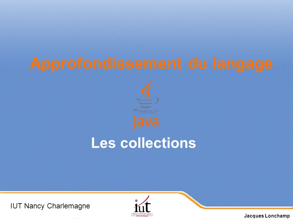 Page 1 Les collections IUT Nancy Charlemagne Jacques Lonchamp Approfondissement du langage