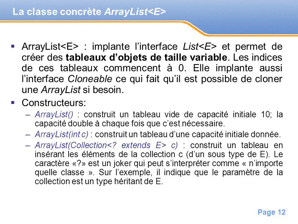 Page 12 La classe concrète ArrayList ArrayList : implante linterface List et permet de créer des tableaux dobjets de taille variable. Les indices de c