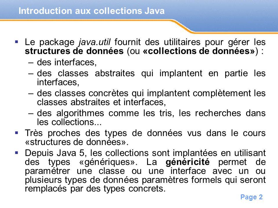 Page 2 Introduction aux collections Java Le package java.util fournit des utilitaires pour gérer les structures de données (ou «collections de données