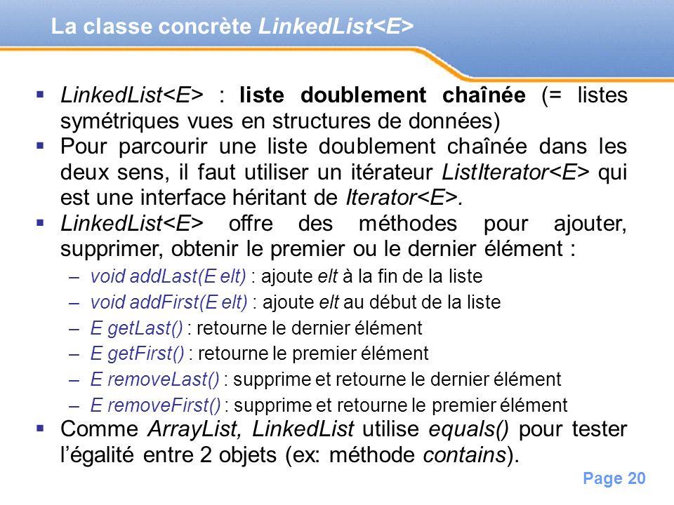 Page 20 La classe concrète LinkedList LinkedList : liste doublement chaînée (= listes symétriques vues en structures de données) Pour parcourir une li