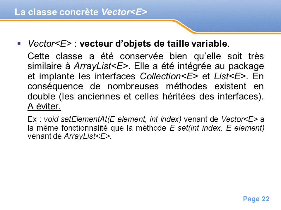 Page 22 Vector : vecteur dobjets de taille variable. Cette classe a été conservée bien quelle soit très similaire à ArrayList. Elle a été intégrée au