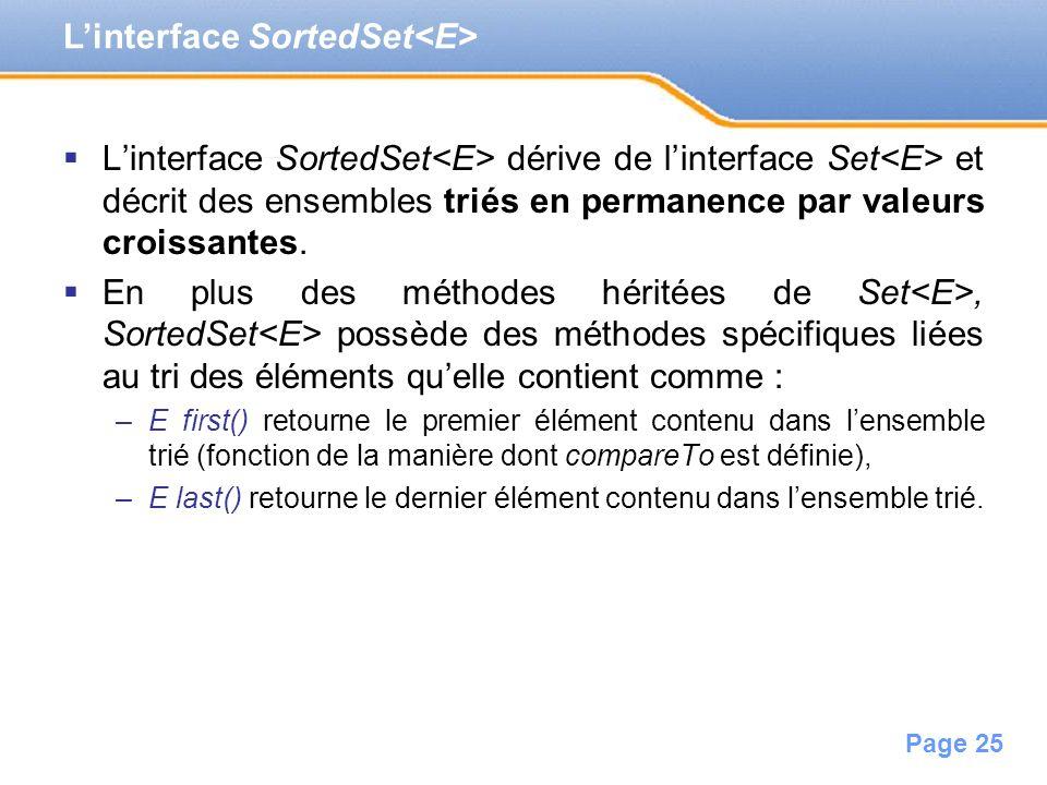 Page 25 Linterface SortedSet dérive de linterface Set et décrit des ensembles triés en permanence par valeurs croissantes. En plus des méthodes hérité