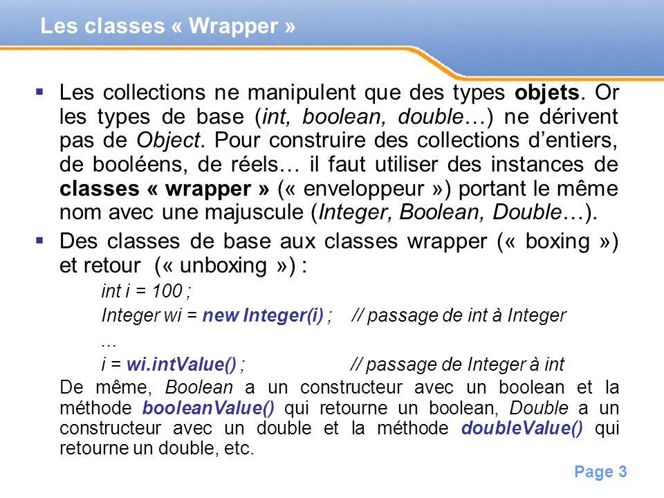 Page 3 Les collections ne manipulent que des types objets. Or les types de base (int, boolean, double…) ne dérivent pas de Object. Pour construire des