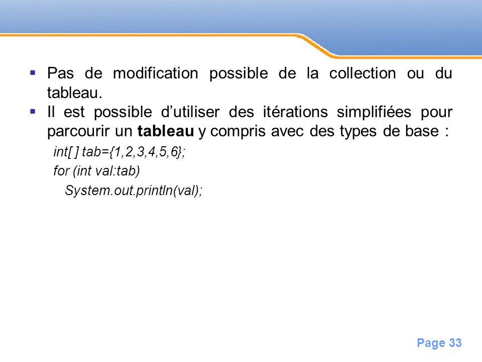 Page 33 Pas de modification possible de la collection ou du tableau. Il est possible dutiliser des itérations simplifiées pour parcourir un tableau y