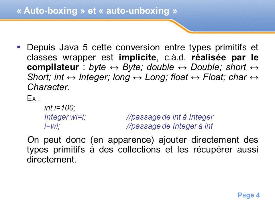 Page 4 Depuis Java 5 cette conversion entre types primitifs et classes wrapper est implicite, c.à.d. réalisée par le compilateur : byte Byte; double D