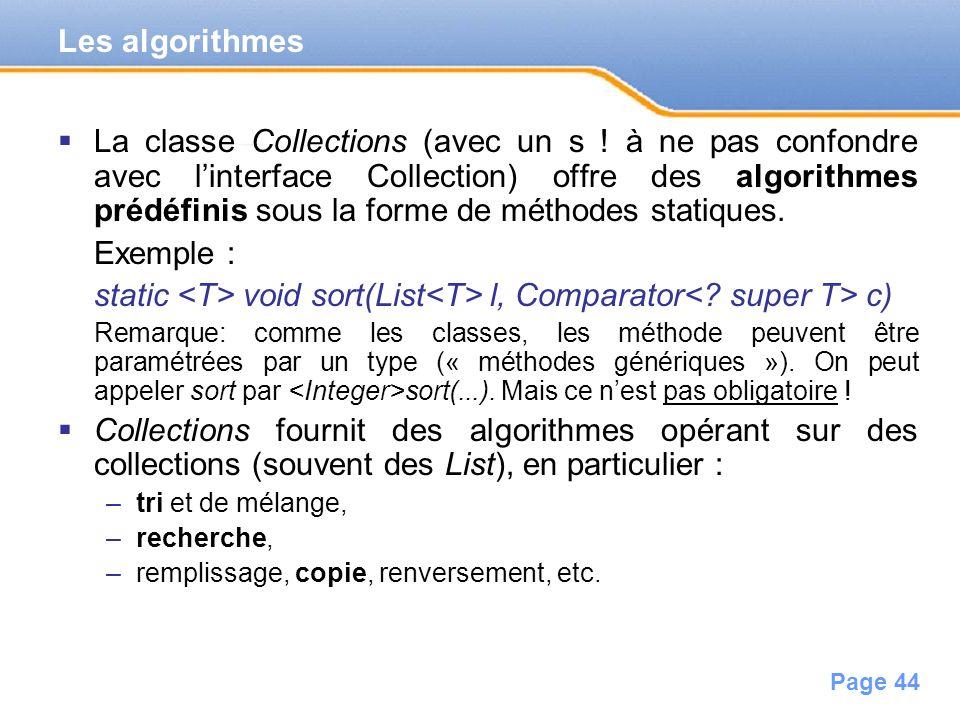 Page 44 La classe Collections (avec un s ! à ne pas confondre avec linterface Collection) offre des algorithmes prédéfinis sous la forme de méthodes s