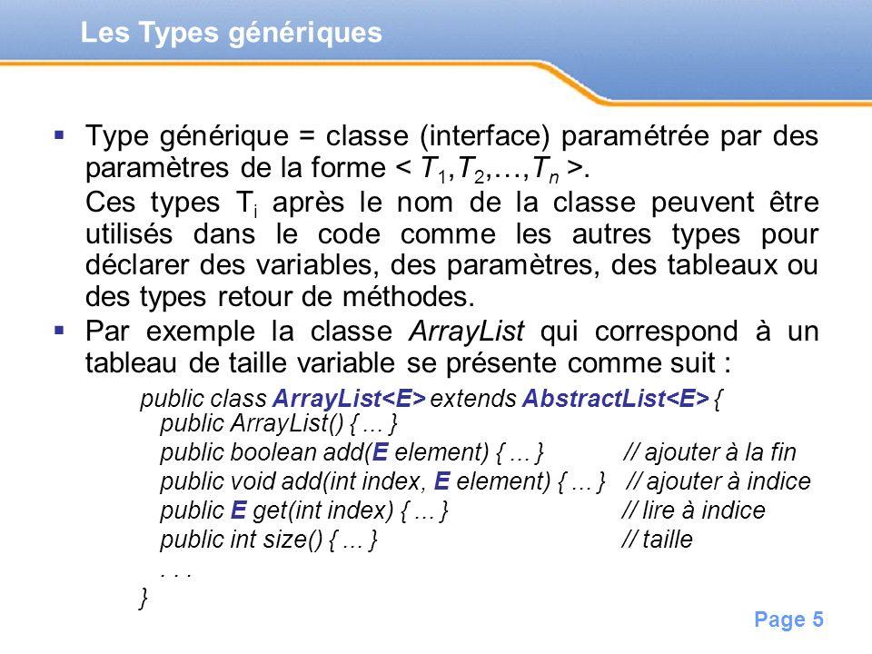Page 5 Type générique = classe (interface) paramétrée par des paramètres de la forme. Ces types T i après le nom de la classe peuvent être utilisés da