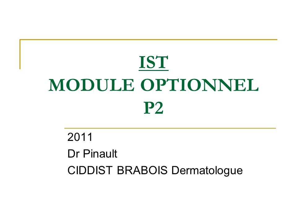 IST MODULE OPTIONNEL P2 2011 Dr Pinault CIDDIST BRABOIS Dermatologue