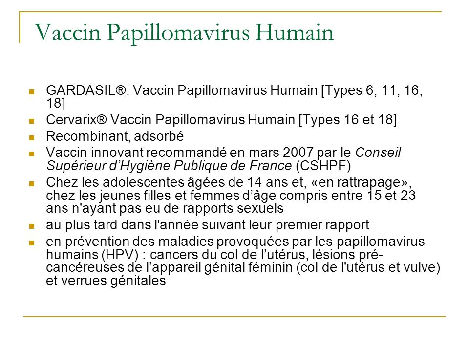 Vaccin Papillomavirus Humain GARDASIL®, Vaccin Papillomavirus Humain [Types 6, 11, 16, 18] Cervarix® Vaccin Papillomavirus Humain [Types 16 et 18] Rec