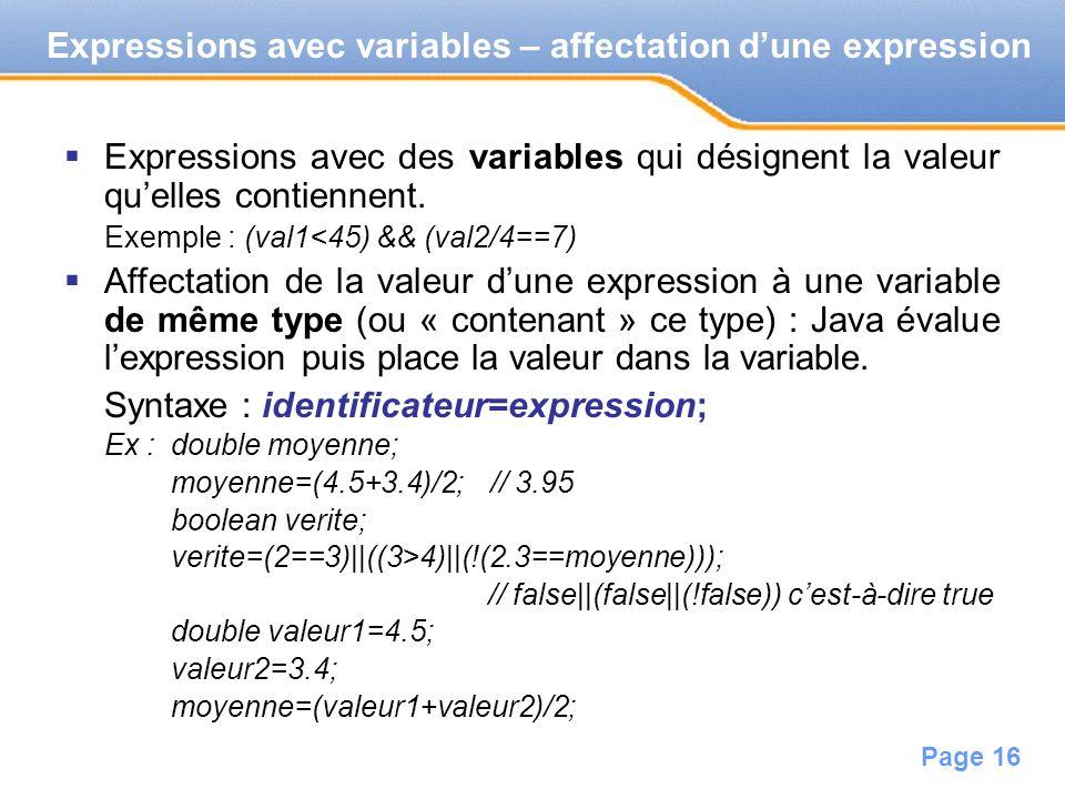 Page 17 Affichage dun texte à lécran : System.out.println( bonjour ); // affiche bonjour Affichage dune valeur, variable, expression : System.out.print(expression); // sans retour à la ligne System.out.println(expression); // avec retour à la ligne Ex: System.out.println(2.8/4); // affiche 0.7 double val1=3.4,val2=2.3; System.out.print(val1>val2); // affiche true sans retour à la ligne int entier=34,diviseur=5; System.out.println((entier%diviseur)==1); // affiche false Affichages complexes double val1=3.4,val2=2.3; System.out.print( comparaison : ); System.out.println(val1>val2); // affiche comparaison : true System.out.println( comparaison : +(val1>val2)); // identique car lopérateur + permet de concaténer des textes // concaténer = mettre bout à bout Affichages à lécran
