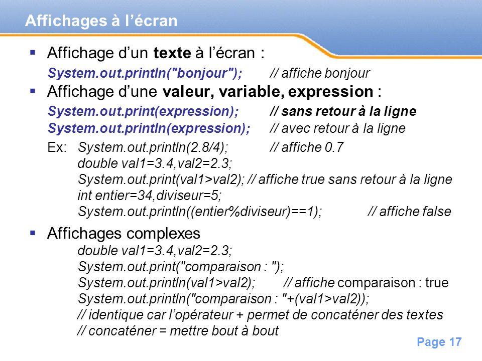 Page 18 System.out.println(1+2+3+4+5+6+7); /* affiche : 28, car lopérateur + est celui des int */ System.out.println( +1+2+3+4+5+6+7); /* affiche : 1234567, car lopérateur + est celui de concaténation des chaînes de caractères, puisquon a un texte au début */
