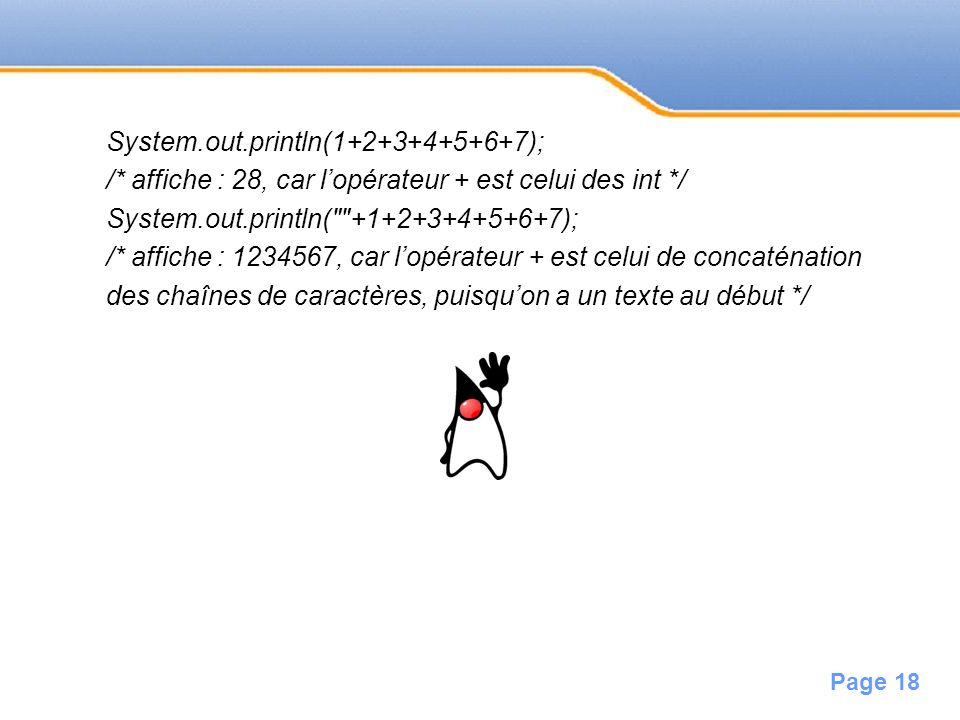 Page 18 System.out.println(1+2+3+4+5+6+7); /* affiche : 28, car lopérateur + est celui des int */ System.out.println(