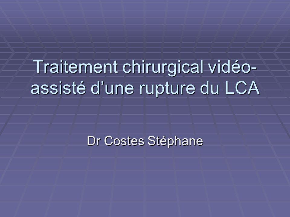 Traitement chirurgical vidéo- assisté dune rupture du LCA Dr Costes Stéphane