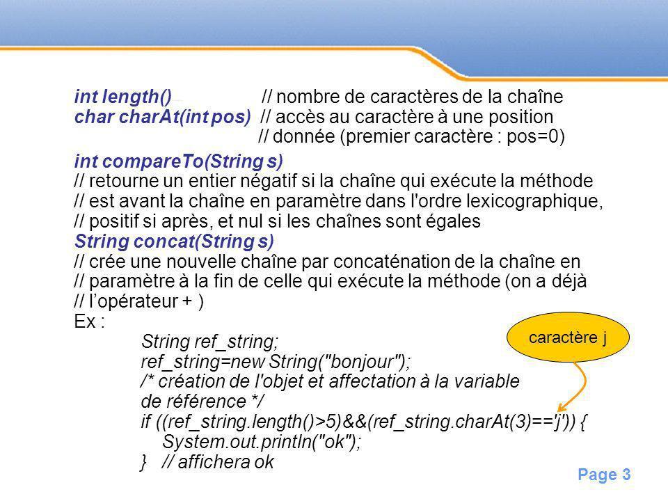 Page 3 int length() // nombre de caractères de la chaîne char charAt(int pos) // accès au caractère à une position // donnée (premier caractère : pos=