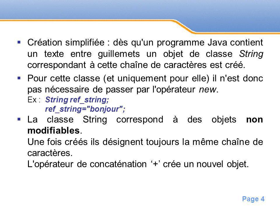 Page 4 Création simplifiée : dès qu'un programme Java contient un texte entre guillemets un objet de classe String correspondant à cette chaîne de car