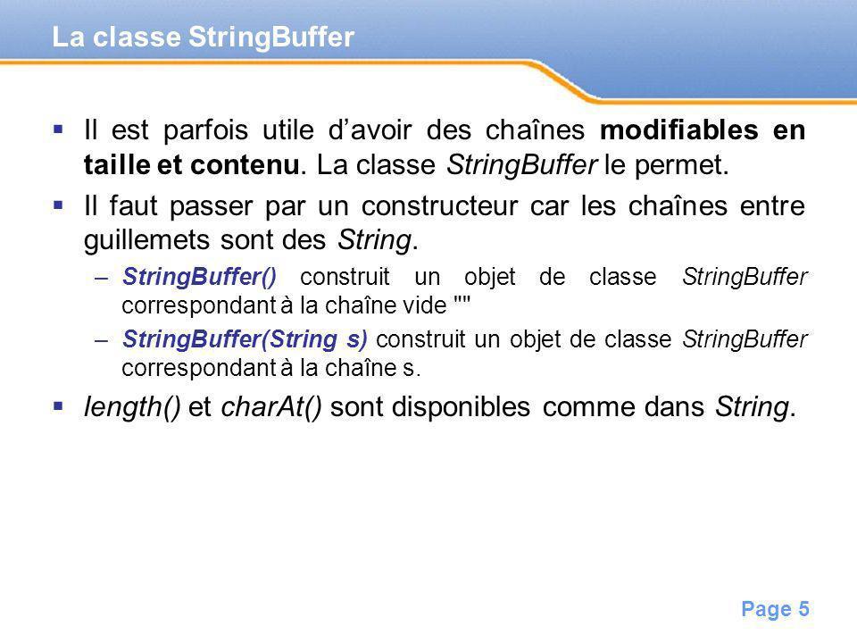 Page 5 Il est parfois utile davoir des chaînes modifiables en taille et contenu. La classe StringBuffer le permet. Il faut passer par un constructeur