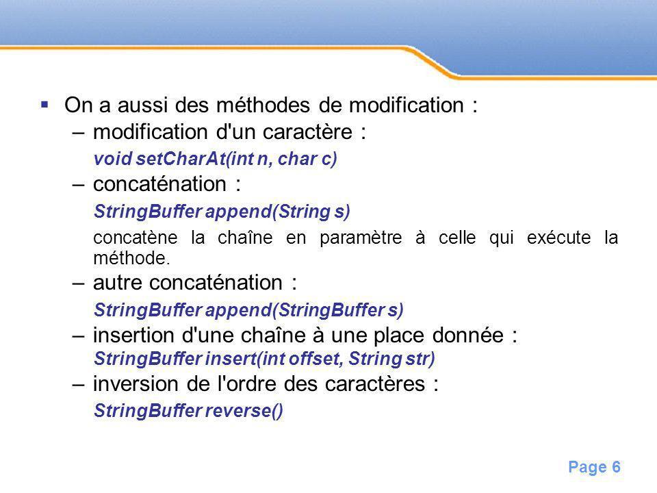 Page 6 On a aussi des méthodes de modification : –modification d'un caractère : void setCharAt(int n, char c) –concaténation : StringBuffer append(Str