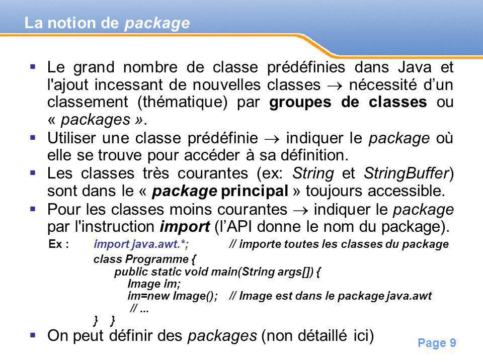 Page 9 Le grand nombre de classe prédéfinies dans Java et l'ajout incessant de nouvelles classes nécessité dun classement (thématique) par groupes de